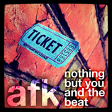 AFK - Nothing But You And The Beat